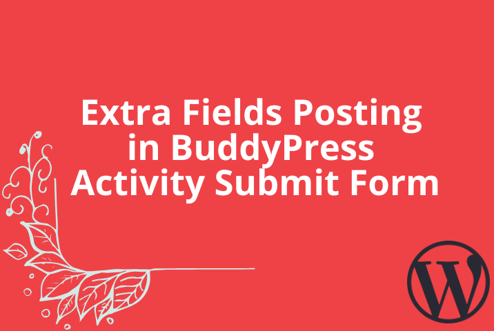 Extra Fields Posting in BuddyPress Activity Submit Form
