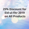 25% Discount for Eid-ul-fitr 2019 on All Products