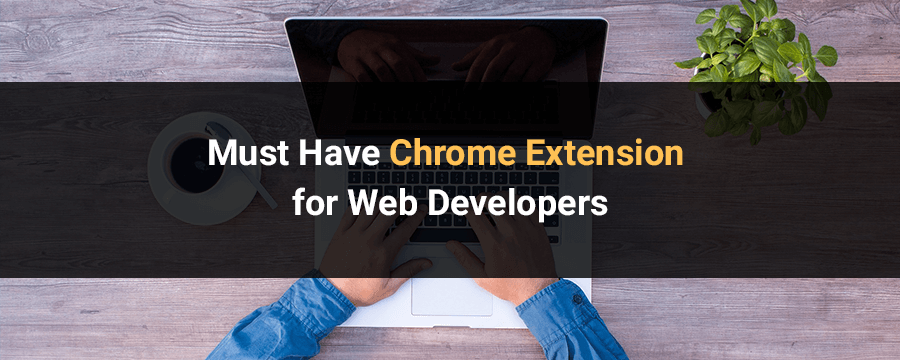 Must Have Chrome Extensions for Web Developers | Codeboxr